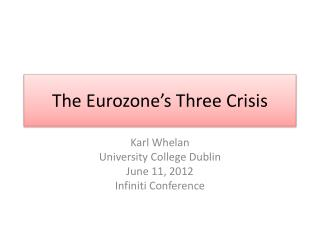 The Eurozone s Three Crisis
