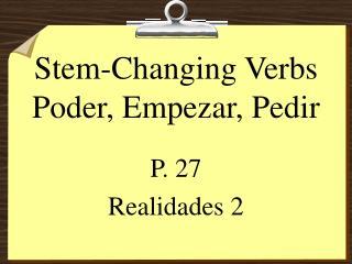 Stem-Changing Verbs Poder, Empezar, Pedir