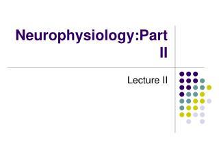 Neurophysiology:Part II