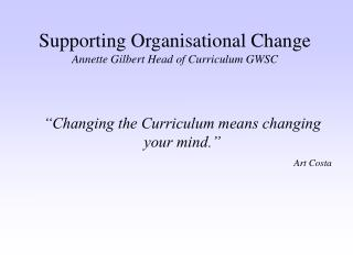 Supporting Organisational Change Annette Gilbert Head of Curriculum GWSC