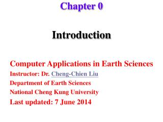 Introduction  Computer Applications in Earth Sciences Instructor: Dr. Cheng-Chien Liu Department of Earth Sciences Natio