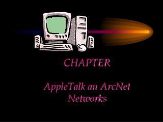 CHAPTER   AppleTalk an ArcNet Networks