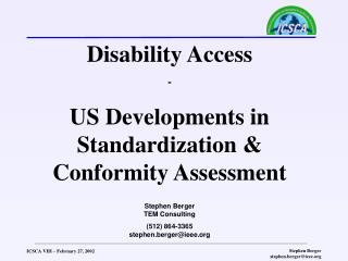 Disability Access - US Developments in Standardization  Conformity Assessment  Stephen Berger TEM Consulting 512 864-336