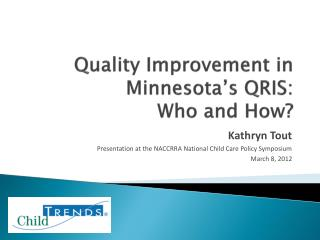 Quality Improvement in  Minnesota s QRIS:  Who and How