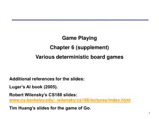 Game Playing Chapter 6 supplement Various deterministic board games