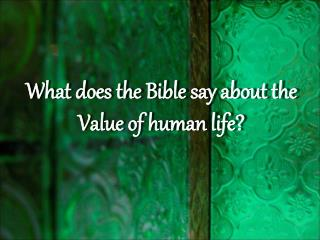 What does the Bible say about the Value of human life