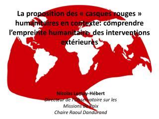 La proposition des   casques rouges   humanitaires en contexte: comprendre l empreinte humanitaire  des interventions ex