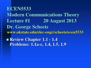ECEN5533     Modern Communications Theory Lecture 1  20 August 2013 Dr. George Scheets okstate
