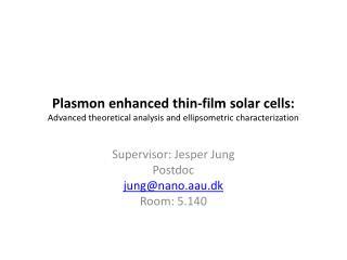Plasmon enhanced thin-film solar cells:  Advanced theoretical analysis and ellipsometric characterization