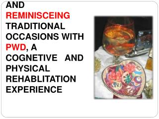CELEBRATING AND  REMINISCEING TRADITIONAL OCCASIONS WITH PWD, A COGNETIVE   AND  PHYSICAL REHABLITATION EXPERIENCE