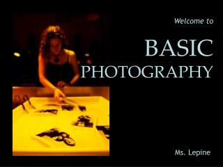 Welcome to  BASIC  PHOTOGRAPHY