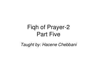 Fiqh of Prayer-2  Part Five