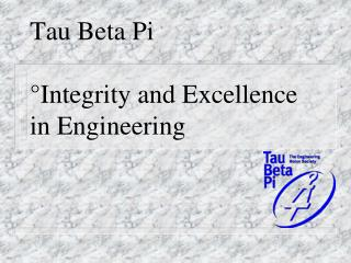 Tau Beta Pi   Integrity and Excellence in Engineering