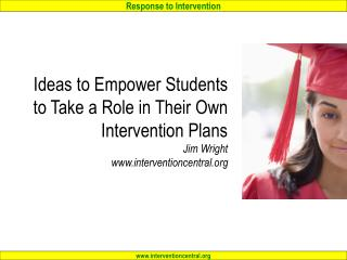 Ideas to Empower Students to Take a Role in Their Own Intervention Plans Jim Wright interventioncentral