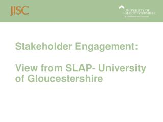 Stakeholder Engagement:  View from SLAP- University of Gloucestershire