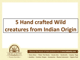 5 Hand crafted Wild creatures from Indian Origin