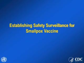 Establishing Safety Surveillance for  Smallpox Vaccine