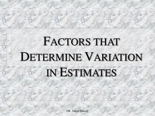 FACTORS THAT DETERMINE VARIATION IN ESTIMATES