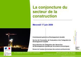 La conjoncture du secteur de la construction   Mercredi 17 juin 2009     Commissariat g n ral au D veloppement durable
