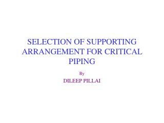 SELECTION OF SUPPORTING ARRANGEMENT FOR CRITICAL PIPING