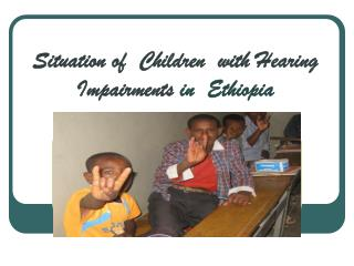 Situation of  Children  with Hearing  Impairments in  Ethiopia