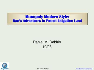 Monopoly Modern Style: Dan s Adventures in Patent Litigation Land