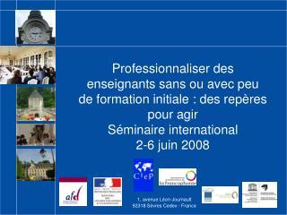 Professionnaliser des enseignants sans ou avec peu de formation initiale : des rep res pour agir S minaire international