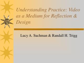 Understanding Practice: Video as a Medium for Reflection  Design