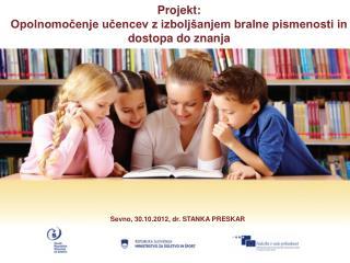 Projekt: Opolnomocenje ucencev z izbolj anjem bralne pismenosti in dostopa do znanja