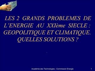 LES 2  GRANDS  PROBLEMES  DE  L ENERGIE  AU  XXI me  SIECLE :  GEOPOLITIQUE ET CLIMATIQUE.  QUELLES SOLUTIONS