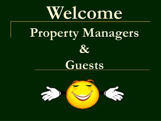 Welcome  Property Managers    Guests