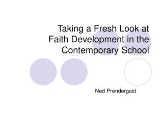 Taking a Fresh Look at  Faith Development in the Contemporary School