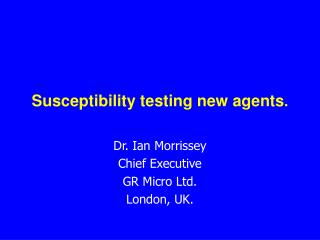Susceptibility testing new agents.