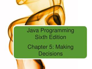 Java Programming Sixth Edition  Chapter 5: Making Decisions