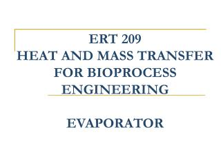 ERT 209 HEAT AND MASS TRANSFER FOR BIOPROCESS ENGINEERING  EVAPORATOR