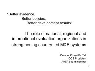 The role of national, regional and international evaluation organizations in strengthening country-led ME systems   Oumo