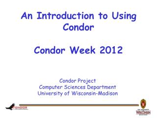 An Introduction to Using Condor  Condor Week 2012