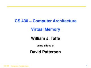 CS 430   Computer Architecture  Virtual Memory