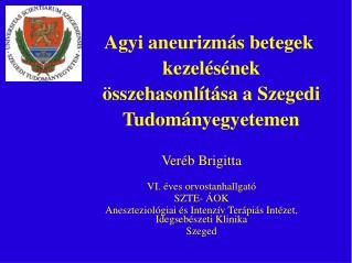 Ver b Brigitta   VI.  ves orvostanhallgat  SZTE-  OK Aneszteziol giai  s Intenz v Ter pi s Int zet, Idegseb szeti Klinik