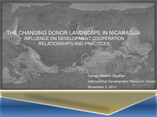 The changing donor landscape in Nicaragua:   Influence on Development cooperation  relationships and practices