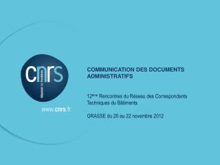 COMMUNICATION DES DOCUMENTS ADMINISTRATIFS   12 me Rencontres du R seau des Correspondants  Techniques du B timents  GRA