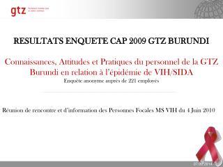 RESULTATS ENQUETE CAP 2009 GTZ BURUNDI  Connaissances, Attitudes et Pratiques du personnel de la GTZ Burundi en relation