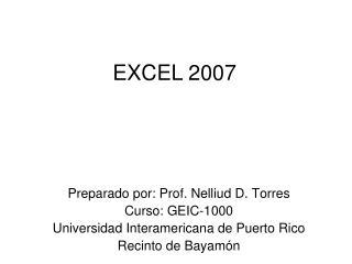 Preparado por: Prof. Nelliud D. Torres Curso: GEIC-1000 Universidad Interamericana de Puerto Rico Recinto de Bayam n