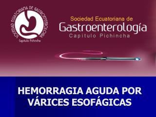HEMORRAGIA AGUDA POR V RICES ESOF GICAS