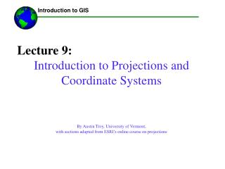 Lecture 9: Introduction to Projections and Coordinate Systems    By Austin Troy, University of Vermont, with sections ad