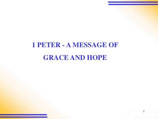 1 PETER - A MESSAGE OF  GRACE AND HOPE