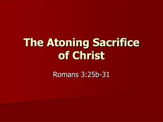 The Atoning Sacrifice         of Christ