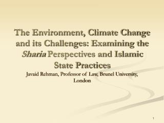 The Environment, Climate Change and its Challenges: Examining the Sharia Perspectives and Islamic State Practices