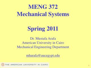 MENG 372 Mechanical Systems  Spring 2011  Dr. Mustafa Arafa American University in Cairo Mechanical Engineering Departme