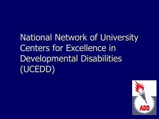 National Network of University Centers for Excellence in Developmental Disabilities UCEDD
